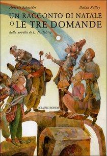 Un racconto di Natale o le tre domande: dalla novella di L.N. Tolstoj. Antonie Schneider | Libro | Itacalibri