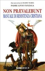 Non praevalebunt: Manuale di resistenza cristiana. Livio Fanzaga   Libro   Itacalibri