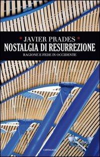 Nostalgia di Resurrezione: Ragione e fede in Occidente. Javier Prades   Libro   Itacalibri