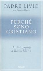 Perché sono cristiano: Da Medjugorje a Radio Maria. Saverio Gaeta, Livio Fanzaga | Libro | Itacalibri