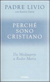 Perché sono cristiano: Da Medjugorje a Radio Maria. Livio Fanzaga, Saverio Gaeta | Libro | Itacalibri