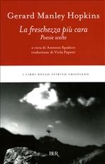 La freschezza più cara: Poesie scelte. Gerard Manley Hopkins | Libro | Itacalibri