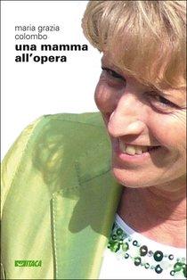 Una mamma all'opera - Maria Grazia Colombo | Libro | Itacalibri