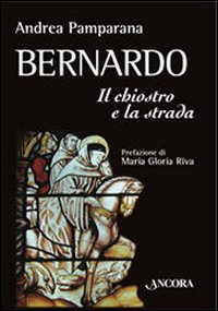 Bernardo: Il chiostro e la strada. Andrea Pamparana | Libro | Itacalibri