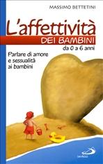 L'affettività dei bambini da 0 a 6 anni: Parlare di amore e sessualità ai bambini. Massimo Bettetini | Libro | Itacalibri