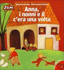 Anna, i nonni e il c'era una volta - Maria Loretta Giraldo | Libro | Itacalibri