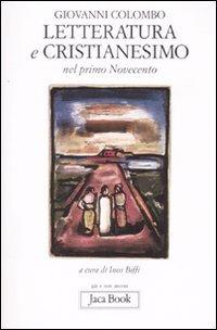 Letteratura e cristianesimo: nel primo Novecento. Giovanni Colombo | Libro | Itacalibri