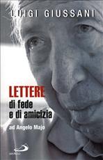 Lettere di fede e di amicizia ad Angelo Majo - Luigi Giussani   Libro   Itacalibri