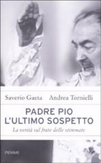 Padre Pio. L'ultimo sospetto: La verità sul frate delle stimmate. Saverio Gaeta, Andrea Tornielli | Libro | Itacalibri