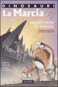 La marcia: Nuove orme su Pangea. Triassico. Marco Signore | Libro | Itacalibri