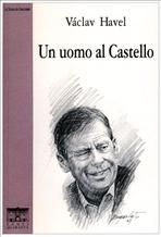 Un uomo al Castello: Intervista con Karel Hvížd'ala.<br>Fogli di diario e appunti</br>. Václav Havel | Libro | Itacalibri