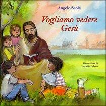 Vogliamo vedere Gesù: I bambini interrogano il Patriarca. Angelo Scola | Libro | Itacalibri