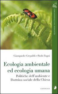 Ecologia ambientale ed ecologia umana: Politiche dell'ambiente e dottrina sociale della Chiesa. Giampaolo Crepaldi, Paolo Togni   Libro   Itacalibri