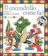 Il coccodrillo come fa? Con cd audio - AA.VV. | Libro | Itacalibri