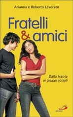 Fratelli e amici: Dalla fratrìa ai gruppi sociali. Arianna Levorato, Roberto Levorato | Libro | Itacalibri