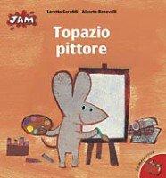 Topazio pittore - Alberto Benevelli | Libro | Itacalibri
