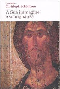 A Sua immagine e somiglianza - Christoph Schönborn | Libro | Itacalibri