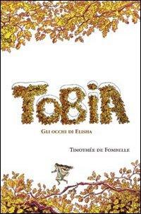 Tobia: II. Gli occhi di Elisha. Timothée De Fombelle | Libro | Itacalibri