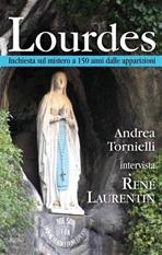 Lourdes: Inchiesta sul mistero a 150 anni dalle apparizioni<br>Andrea Tornielli intervista René Laurentin. Andrea Tornielli, René Laurentin | Libro | Itacalibri