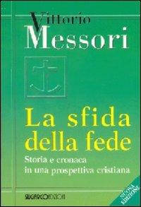 La sfida della fede: Storia e cronaca in una prospettiva cristiana. Vittorio Messori | Libro | Itacalibri