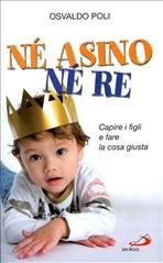 Né asino né re: Capire i figli e fare la cosa giusta. Osvaldo Poli | Libro | Itacalibri