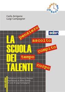 La scuola dei talenti: Pensiero, ascolto, compito, tempo, corpo. Carlo Arrigone, Luigi Campagner | Libro | Itacalibri
