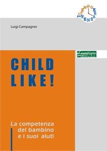Child like!: La competenza del bambino e i suoi aiuti. Luigi Campagner | Libro | Itacalibri