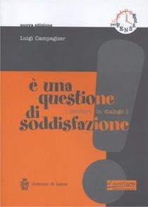 E' una questione di soddisfazione: Genitori in dialogo. Luigi Campagner | Libro | Itacalibri