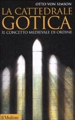 La cattedrale gotica: Il concetto medievale di ordine. Otto Von Simson | Libro | Itacalibri