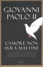 L'amore non avrà mai fine: Riflessioni e preghiere per l'uomo del nostro tempo. Giovanni Paolo II   Libro   Itacalibri