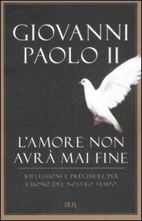 L'amore non avrà mai fine: Riflessioni e preghiere per l'uomo del nostro tempo. Giovanni Paolo II | Libro | Itacalibri