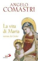 La vita di Maria narrata da Giotto - Angelo Comastri | Libro | Itacalibri