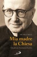 Mia madre la Chiesa: Vita di san Josemaría Escrivá. Michele Dolz   Libro   Itacalibri