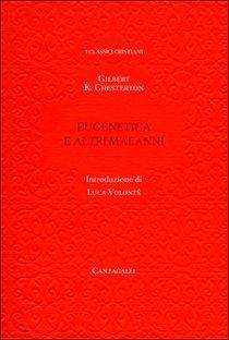 Eugenetica e altri malanni: Ragionamenti contro l'organizzazione scientifica della società. Gilbert Keith Chesterton | Libro | Itacalibri