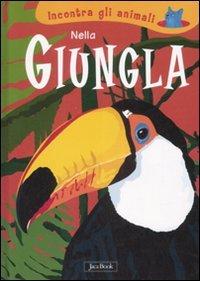 Nella giungla. Incontra gli animali - Laura Ottina | Libro | Itacalibri