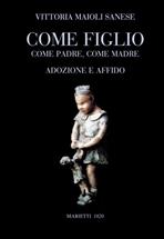 Come figlio: Come padre, come madre<br>Adozione e affido</br>. Vittoria Maioli Sanese | Libro | Itacalibri