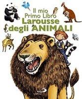 Il mio primo libro Larousse degli animali - AA.VV. | Libro | Itacalibri