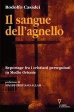 Il sangue dell'agnello: Reportage fra i cristiani perseguitati in Medio Oriente. Rodolfo Casadei | Libro | Itacalibri