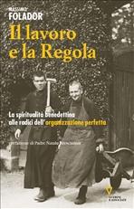 Il lavoro e la Regola: La spiritualità benedettina alle radici dell'organizzazione perfetta. Massimo Folador | Libro | Itacalibri