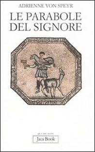 Le parabole del Signore - Adrienne Von Speyr | Libro | Itacalibri