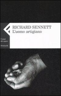 L'uomo artigiano - Richard Sennett | Libro | Itacalibri