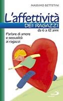 L'affettività dei ragazzi da 6 a 12 anni: Parlare d'amore e sessualità ai ragazzi. Massimo Bettetini | Libro | Itacalibri