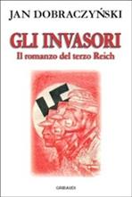 Gli invasori: Il romanzo del Terzo Reich. Jan Dobraczynski | Libro | Itacalibri