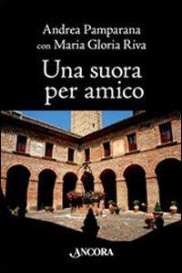 Una suora per amico - Andrea Pamparana, Maria Gloria Riva | Libro | Itacalibri