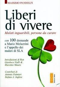 Liberi di vivere: Malati inguaribili, persone da curare<br>Con 100 domande a Mario Melazzini e l'appello dei malati di SLA</br>. Massimo Pandolfi | Libro | Itacalibri