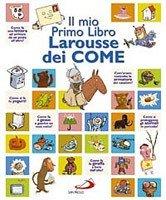 Il mio primo libro Larousse dei Come - AA.VV.   Libro   Itacalibri