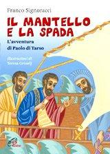 Il mantello e la spada: L'avventura di Paolo di Tarso. Franco Signoracci | Libro | Itacalibri