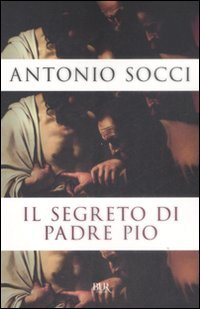 Il segreto di Padre Pio - Antonio Socci | Libro | Itacalibri