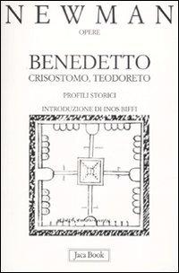 Benedetto: Crisostomo, Teodoreto<br>Profili storici</br>. John Henry Newman | Libro | Itacalibri