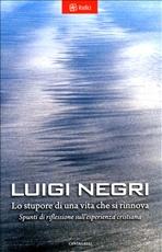 Lo stupore di una vita che si rinnova: Spunti di riflessione sull'esperienza cristiana. Luigi Negri | Libro | Itacalibri
